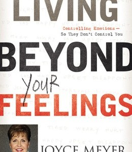 Living Beyond Your Emotions by Joyce Meyer