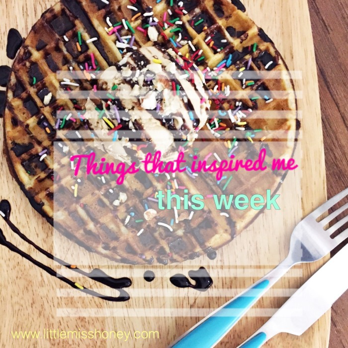Things That InspiredMe This Week by Little Miss Honey